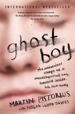 Ghost Boy: The Miraculous Escape of a Misdiagnosed Boy Trapped Inside His Own Body - Pistorius, Martin