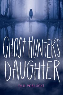 Ghost Hunter's Daughter - Poblocki, Dan