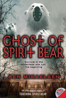 Ghost of Spirit Bear - Mikaelsen, Ben
