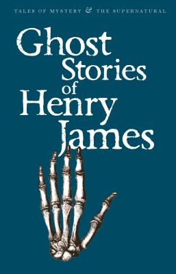 Ghost Stories of Henry James - James, Henry, and Schofield, Martin (Introduction and notes by), and Davies, David Stuart (Series edited by)