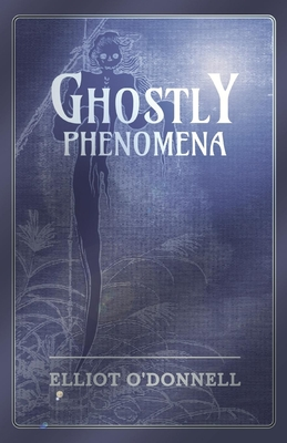 Ghostly Phenomena - O'Donnell, Elliot