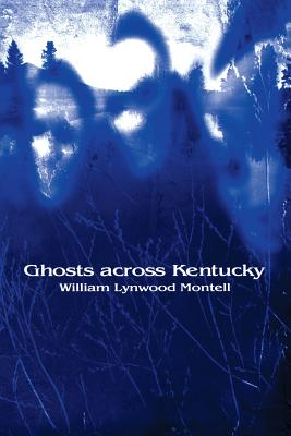 Ghosts Across Kentucky - Montell, William Lynwood