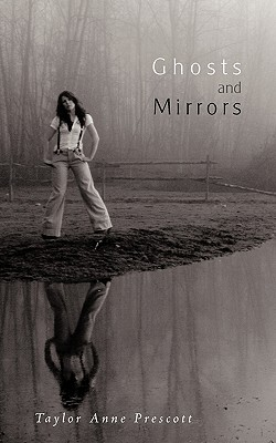 Ghosts and Mirrors - Prescott, Taylor Anne