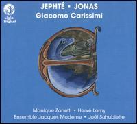 Giacomo Carissimi: Jephte & Jonas - Cecile Pilorger (alto); Christophe Sam (bass); David Lefort (tenor); Didier Chevalier (bass); Ensemble Jacques Moderne;...