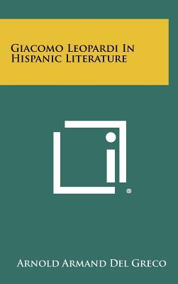 Giacomo Leopardi in Hispanic Literature - Del Greco, Arnold Armand