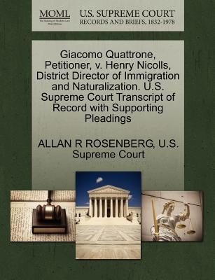 Giacomo Quattrone, Petitioner, V. Henry Nicolls, District Director of Immigration and Naturalization. U.S. Supreme Court Transcript of Record with Supporting Pleadings - Rosenberg, Allan R, and U S Supreme Court (Creator)