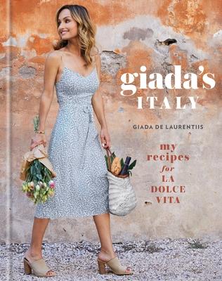 Giada's Italy: My Recipes for La Dolce Vita: A Cookbook - de Laurentiis, Giada