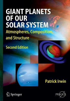 Giant Planets of Our Solar System: Atmospheres, Composition, and Structure - Irwin, Patrick G. J.