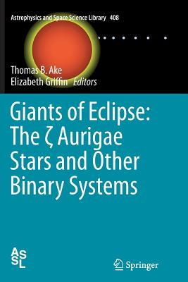 Giants of Eclipse: The ¶ Aurigae Stars and Other Binary Systems - Ake, Thomas B (Editor), and Griffin, Elizabeth (Editor)