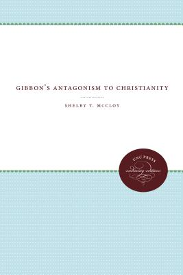 Gibbon's Antagonism to Christianity - McCloy, Shelby T