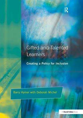 Gifted and Talented Learners: Creating a Policy for Inclusion - Hymer, Barry