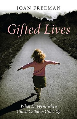 Gifted Lives: What Happens When Gifted Children Grow Up? - Freeman, Joan