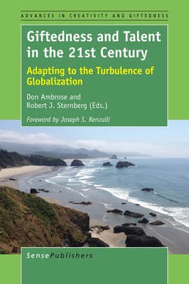 Giftedness and Talent in the 21st Century: Adapting to the Turbulence of Globalization - Ambrose, Don, and Sternberg, Robert J, PhD
