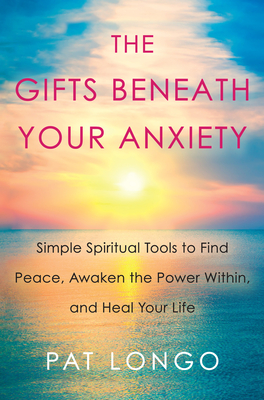 Gifts Beneath Your Anxiety - Longo, Pat