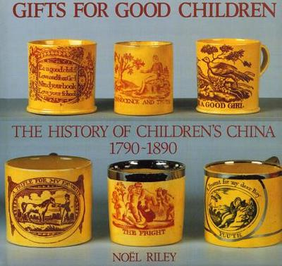Gifts for Good Children: The History of Children's China 1790 - 1890 - Riley, Noel