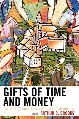 Gifts of Time and Money: The Role of Charity in America's Communities - Brooks, Arthur C
