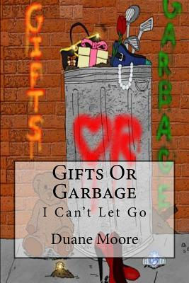 Gifts Or Garbage: I Can't Let Go - Williams-Moore, Veronica, and Williams, Josh (Editor)