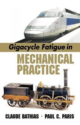 Gigacycle Fatigue in Mechanical Practice - Bathias, Claude