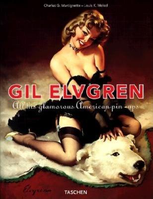 Gil Elvgren: All His Glamorous American Pin-Ups - Meisel, Louis K, and Martignette, Charles G