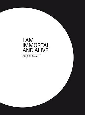 Gil J. Wolman. I Am Immortal and Alive - Acquaviva, Frederic