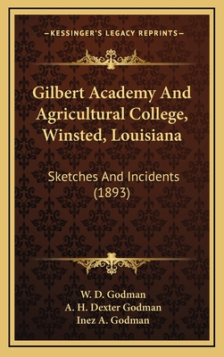 Gilbert Academy and Agricultural College, Winsted, Louisiana: Sketches and Incidents (1893) - Godman, W D, and Godman, A H Dexter, and Godman, Inez A