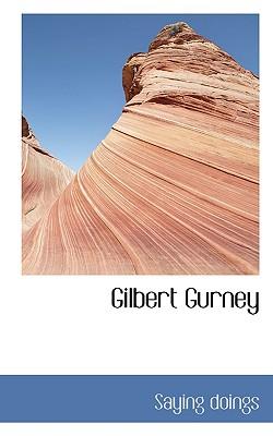 Gilbert Gurney - Doings, Saying