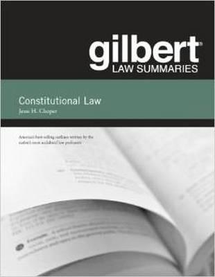 Gilbert Law Summaries on Constitutional Law, 31st - Choper, Jesse H