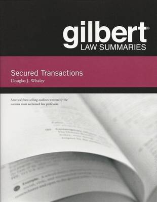 Gilbert Law Summaries on Secured Transactions, 13th (Whaley) - Whaley, Douglas J