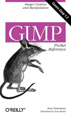 Gimp Pocket Reference: Image Creation and Manipulation - Neumann, Sven