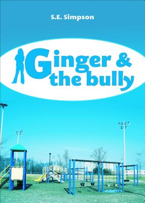 Ginger & the Bully - Simpson, S E
