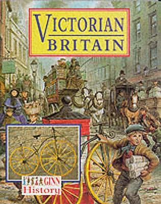 Ginn History :Key Stage 2 : Victorian Britain:Pupil Book -