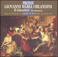Giovanni Maria Orlandini: Il Giocatore, Tre Intermezzi - Francesco Moi (cembalo); Maria Pia Moriyon (vocals); Virgilio Bianconi (vocals); Symphonia Perusina Orchestra;...
