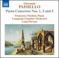 Giovanni Paisiello: Piano Concertos Nos. 1, 3, 5 - Francesco Nicolosi (piano); Campania Chamber Orchestra; Luigi Piovano (conductor)