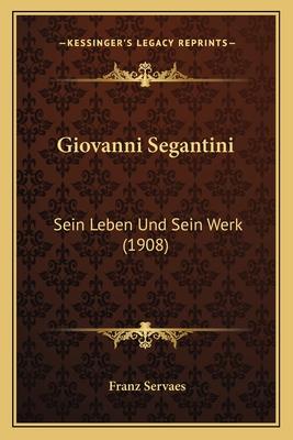 Giovanni Segantini: Sein Leben Und Sein Werk (1908) - Servaes, Franz