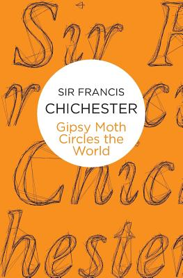 Gipsy Moth Circles the World - Chichester, Francis, Sir