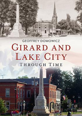 Girard and Lake City Through Time - Domowicz, Geoffrey