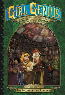 Girl Genius: The Second Journey of Agatha Heterodyne Volume 3: The Incorruptible Library - Foglio, Kaja, and Foglio, Phil