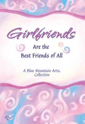 Girlfriends Are the Best Friends of All - Wayant, Patricia (Editor)