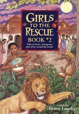 Girls to the Rescue, Book #2: Tales of Clever, Courageous Girls from Around the World - Lansky, Bruce