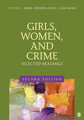 Girls, Women, and Crime: Selected Readings - Chesney-Lind, Meda, Professor (Editor), and Pasko, Lisa J (Editor)