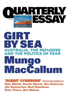 Girt By Sea: Australia, Refugees And The Politics Of Fear: Quarterly Essay 5 - MacCallum, Mungo