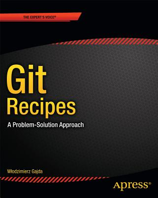 Git Recipes: A Problem-Solution Approach - Gajda, Wlodzimierz