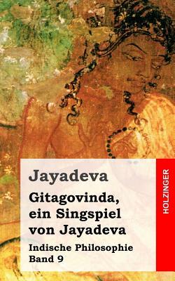 Gitagovinda, Ein Singspiel Von Jayadeva: Indische Philosophie Band 9 - Jayadeva