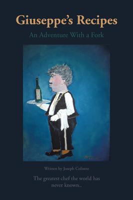 Giuseppe's Recipes: An Adventure with a Fork - Colistro, Joseph