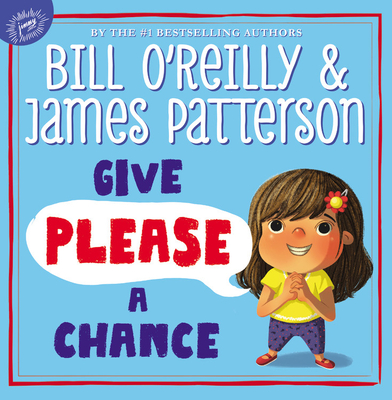 Give Please a Chance - O'Reilly, Bill, and Patterson, James