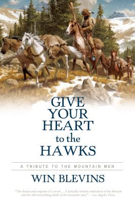 Give Your Heart to the Hawks: A Tribute to the Mountain Men - Blevins, Win