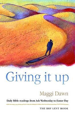 Giving it Up: Daily Bible readings from Ash Wednesday to Easter Day - Dawn, Maggi