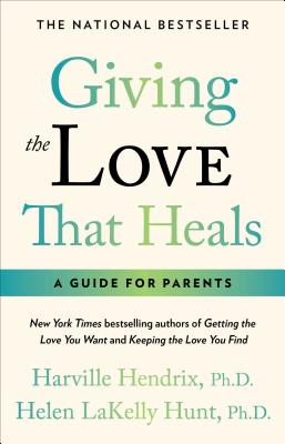 Giving the Love That Heals - Hendrix, Harville, PhD, PH D (Introduction by), and Hunt, Helen, M. A., MLA (Introduction by)