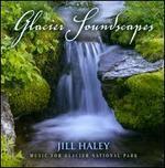 Glacier Soundscapes: Music For Glacier National Park