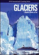 Glaciers: Alaska Rivers of Ice